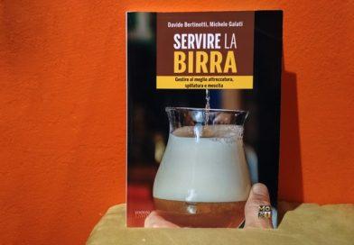 Servire la Birra. Gestire al meglio attrezzatura, spillatura e mescita per servire una pinta perfetta